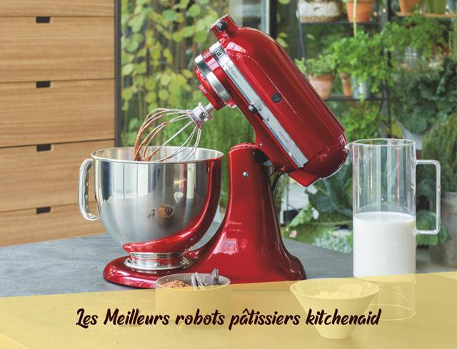 Les meilleurs robots pâtissiers Kitchenaid