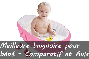 comparatif Meilleure Baignoire bébé